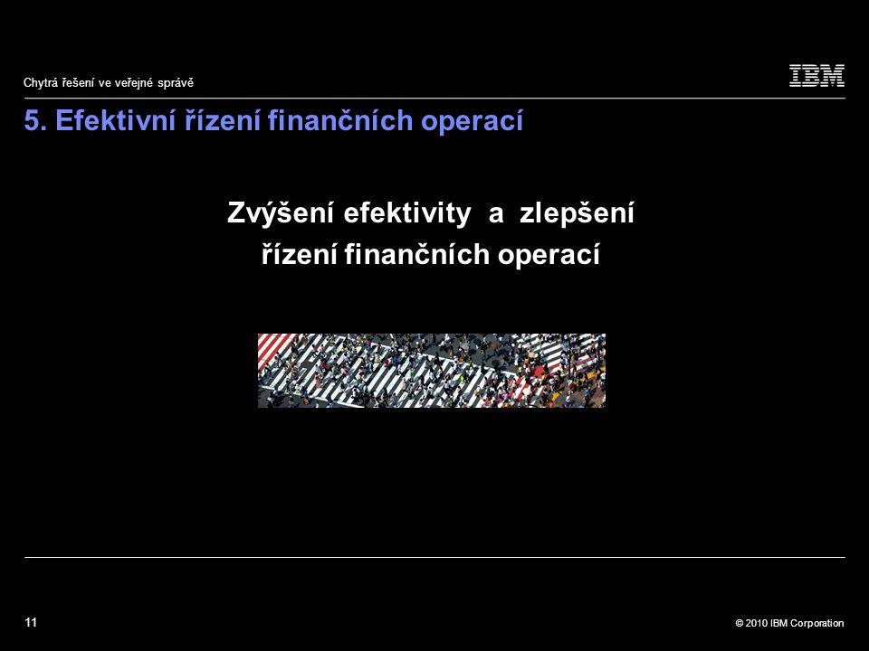 11 © 2010 IBM Corporation Chytrá řešení ve veřejné správě 5.