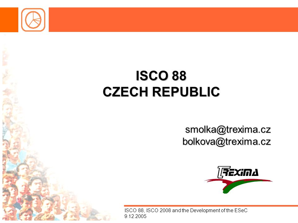 ISCO 88, ISCO 2008 and the Development of the ESeC 9.12.2005 ISCO 88 CZECH REPUBLIC smolka@trexima.cz bolkova@trexima.cz