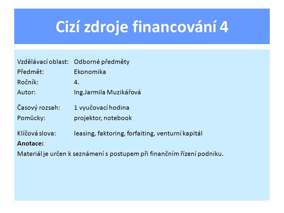 Cizí zdroje financování 4 Vzdělávací oblast:Odborné předměty Předmět:Ekonomika Ročník:4.