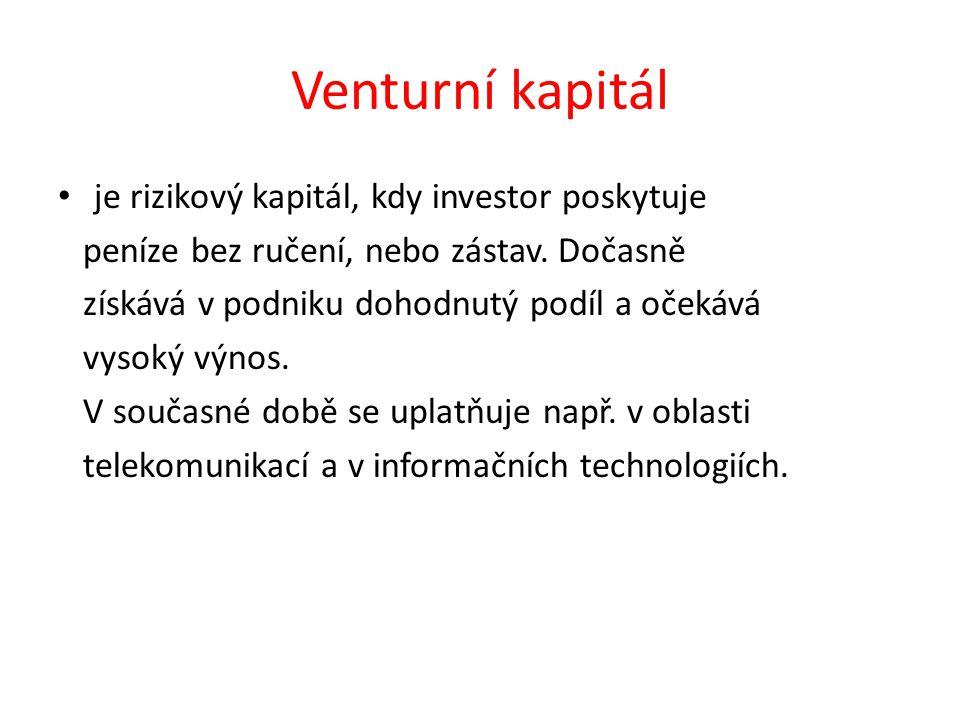 Venturní kapitál je rizikový kapitál, kdy investor poskytuje peníze bez ručení, nebo zástav.