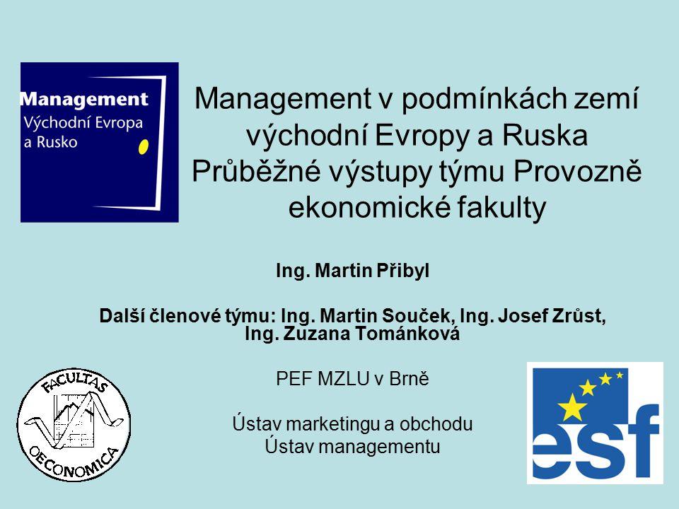 Management v podmínkách zemí východní Evropy a Ruska Průběžné výstupy týmu Provozně ekonomické fakulty Ing.