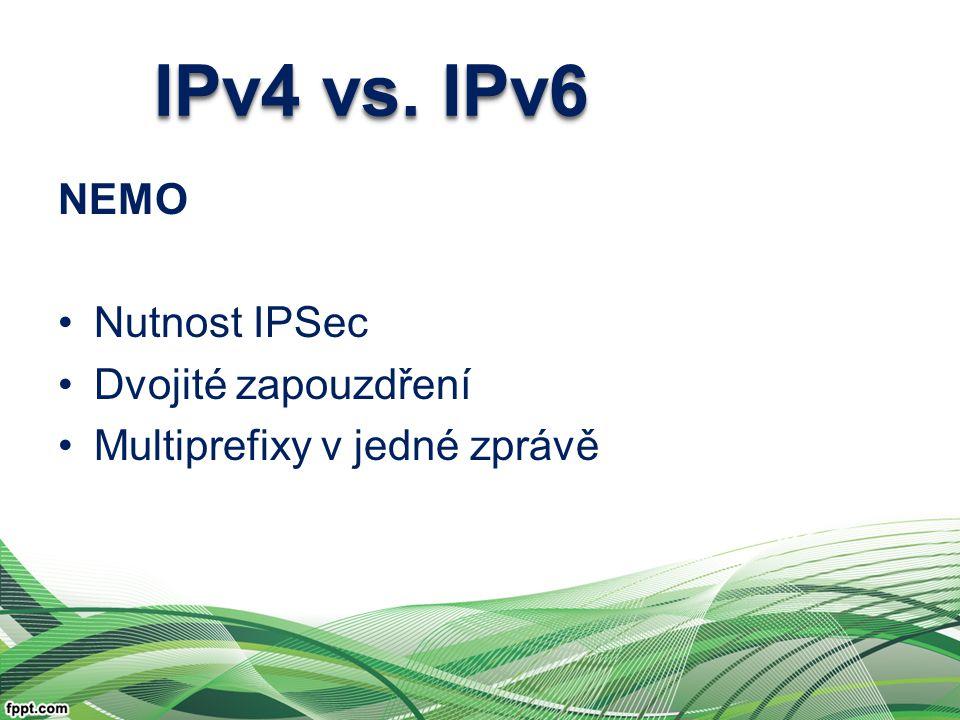 IPv4 vs. IPv6 NEMO Nutnost IPSec Dvojité zapouzdření Multiprefixy v jedné zprávě