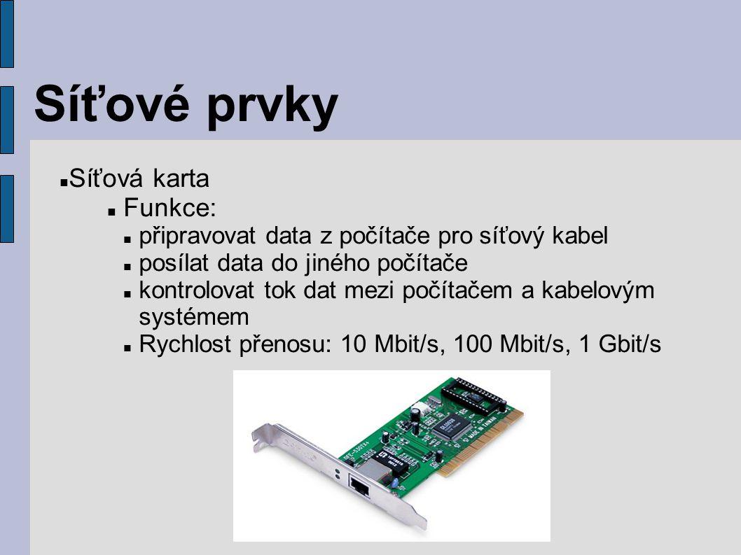 Síťové prvky Síťová karta Funkce: připravovat data z počítače pro síťový kabel posílat data do jiného počítače kontrolovat tok dat mezi počítačem a ka
