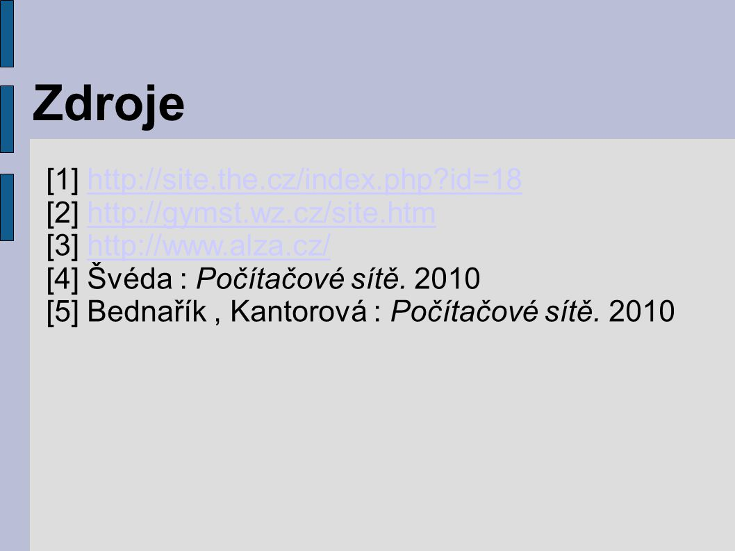 Zdroje [1] http://site.the.cz/index.php?id=18http://site.the.cz/index.php?id=18 [2] http://gymst.wz.cz/site.htmhttp://gymst.wz.cz/site.htm [3] http://