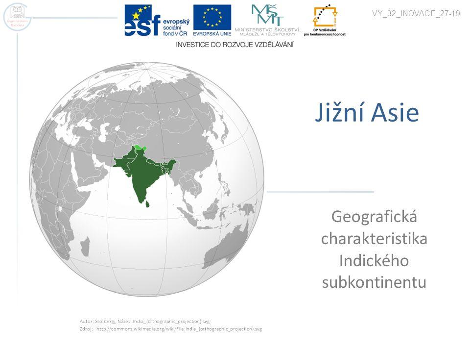 Jižní Asie Geografická charakteristika Indického subkontinentu VY_32_INOVACE_27-19 Autor: Ssolbergj, Název: India_(orthographic_projection).svg Zdroj: