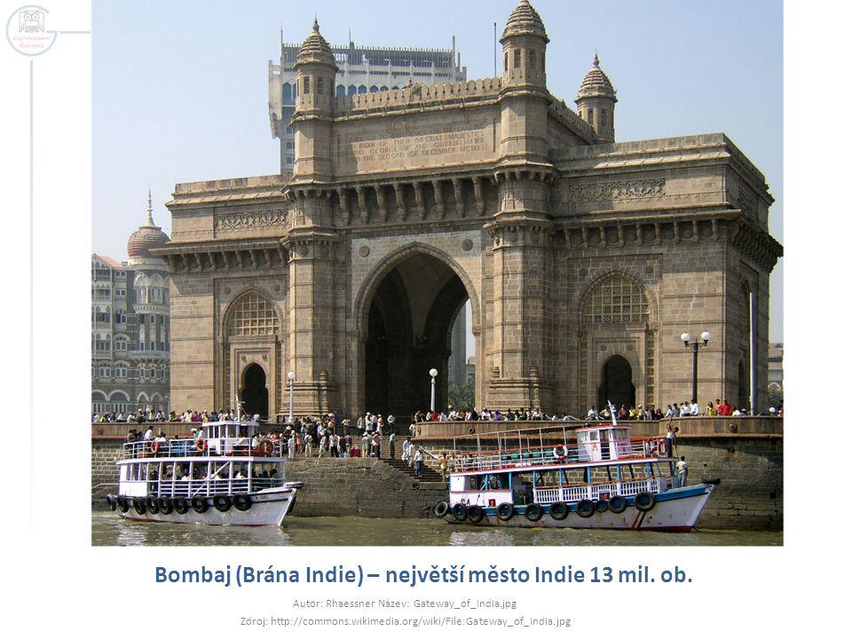 Bombaj (Brána Indie) – největší město Indie 13 mil. ob. Autor: Rhaessner Název: Gateway_of_India.jpg Zdroj: http://commons.wikimedia.org/wiki/File:Gat