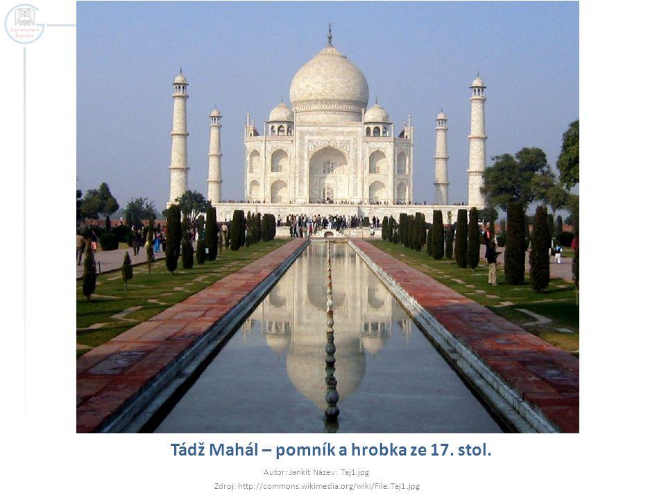 Tádž Mahál – pomník a hrobka ze 17. stol. Autor: Jankit Název: Taj1.jpg Zdroj: http://commons.wikimedia.org/wiki/File:Taj1.jpg
