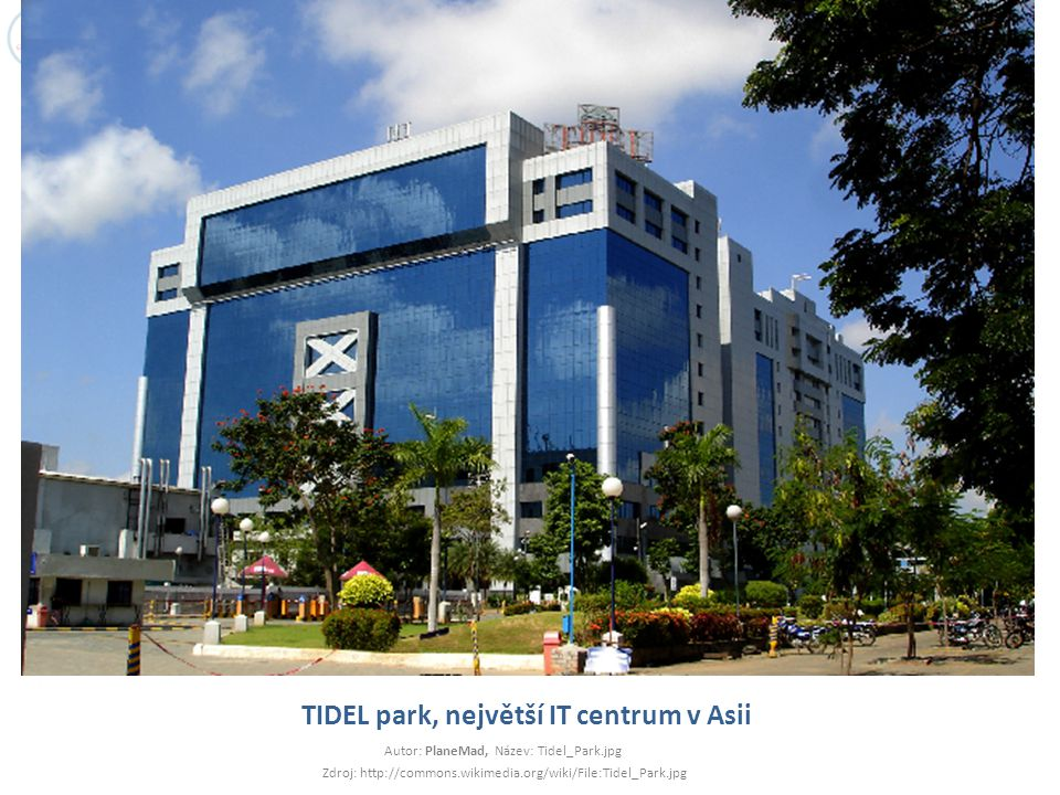 TIDEL park, největší IT centrum v Asii Autor: PlaneMad, Název: Tidel_Park.jpg Zdroj: http://commons.wikimedia.org/wiki/File:Tidel_Park.jpg