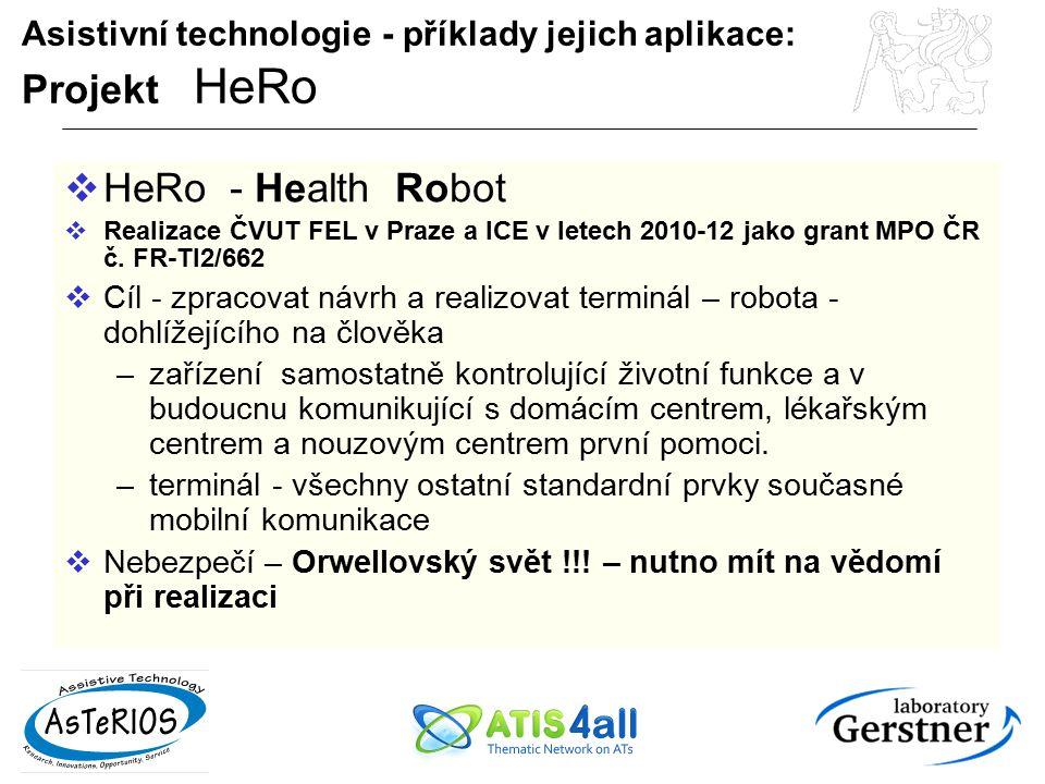 Asistivní technologie - příklady jejich aplikace: Projekt HeRo  HeRo - Health Robot  Realizace ČVUT FEL v Praze a ICE v letech 2010-12 jako grant MP