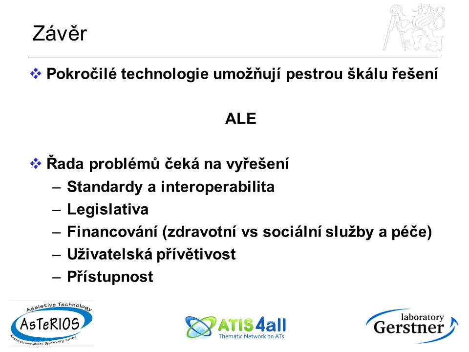 Závěr  Pokročilé technologie umožňují pestrou škálu řešení ALE  Řada problémů čeká na vyřešení –Standardy a interoperabilita –Legislativa –Financová