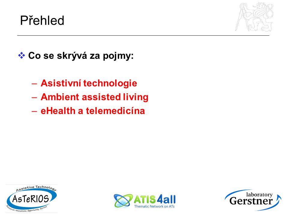 Přehled  Co se skrývá za pojmy: –Asistivní technologie –Ambient assisted living –eHealth a telemedicína