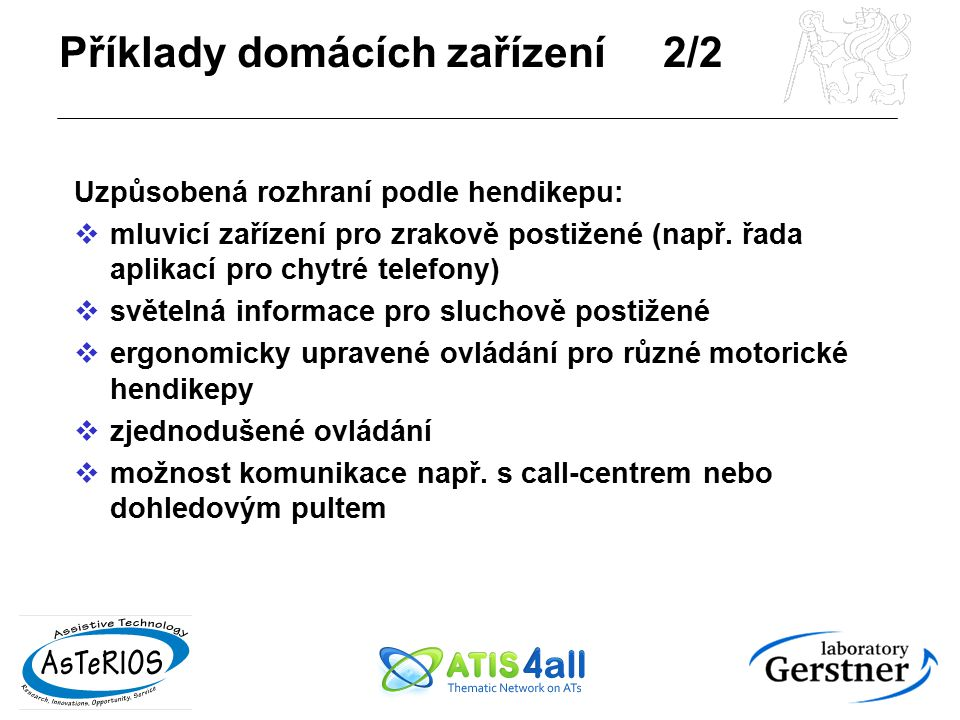 Příklady domácích zařízení 2/2 Uzpůsobená rozhraní podle hendikepu:  mluvicí zařízení pro zrakově postižené (např. řada aplikací pro chytré telefony)