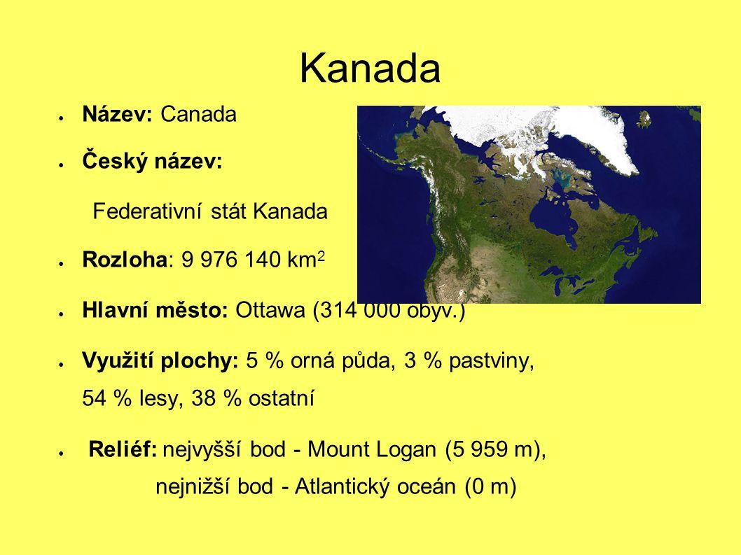 Kanada ● Název: Canada ● Český název: Federativní stát Kanada ● Rozloha: 9 976 140 km 2 ● Hlavní město: Ottawa (314 000 obyv.) ● Využití plochy: 5 % o