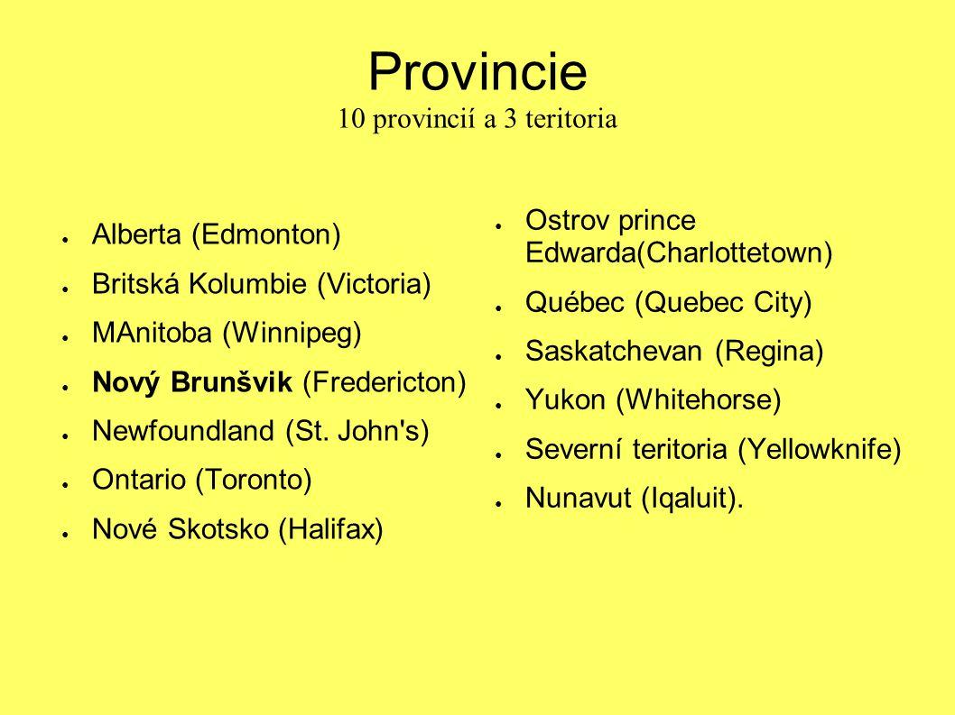 Provincie 10 provincií a 3 teritoria ● Alberta (Edmonton) ● Britská Kolumbie (Victoria) ● MAnitoba (Winnipeg) ● Nový Brunšvik (Fredericton) ● Newfound