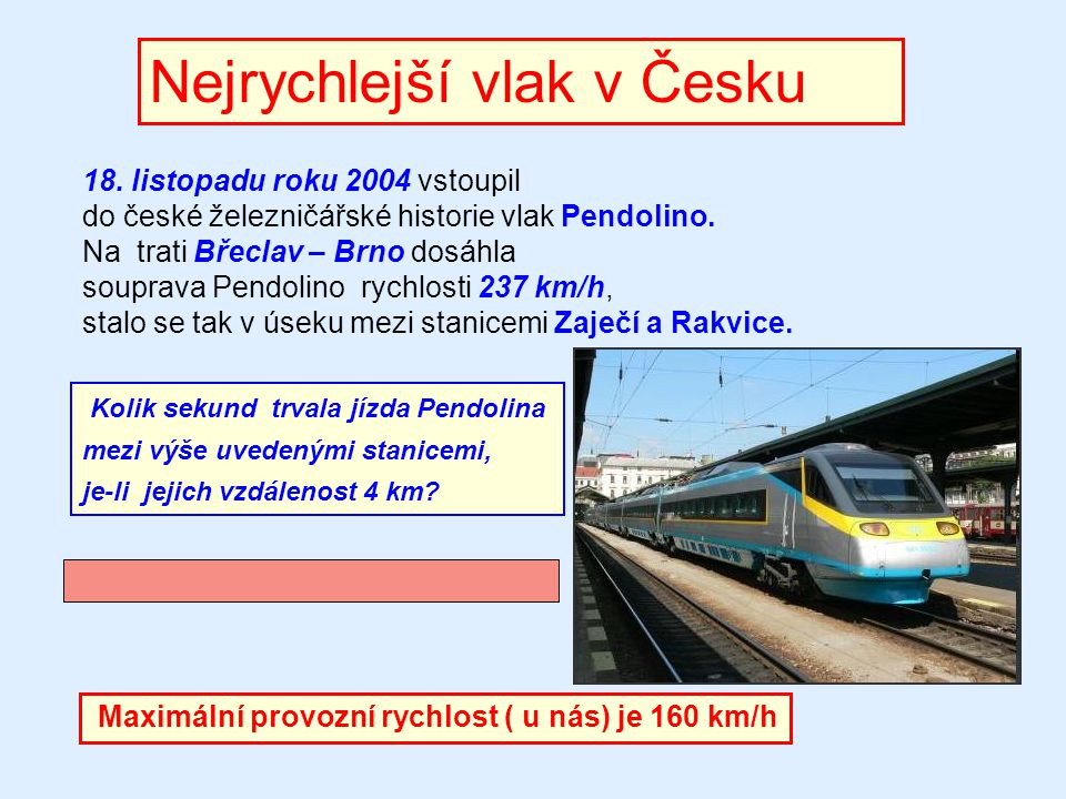 Nejrychlejší vlak v Česku 18. listopadu roku 2004 vstoupil do české železničářské historie vlak Pendolino. Na trati Břeclav – Brno dosáhla souprava Pe