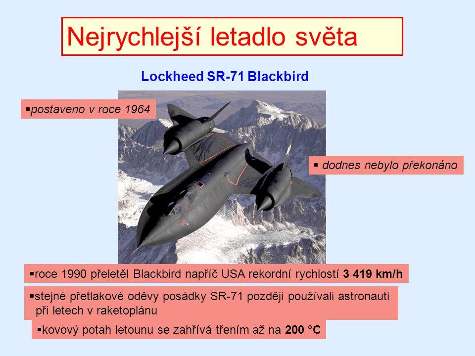 Nejrychlejší letadlo světa Lockheed SR-71 Blackbird  dodnes nebylo překonáno  roce 1990 přeletěl Blackbird napříč USA rekordní rychlostí 3 419 km/h