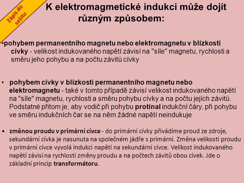 V./2./83 K elektromagmetické indukci může dojít různým způsobem: pohybem permanentního magnetu nebo elektromagnetu v blízkosti cívky - velikost induko