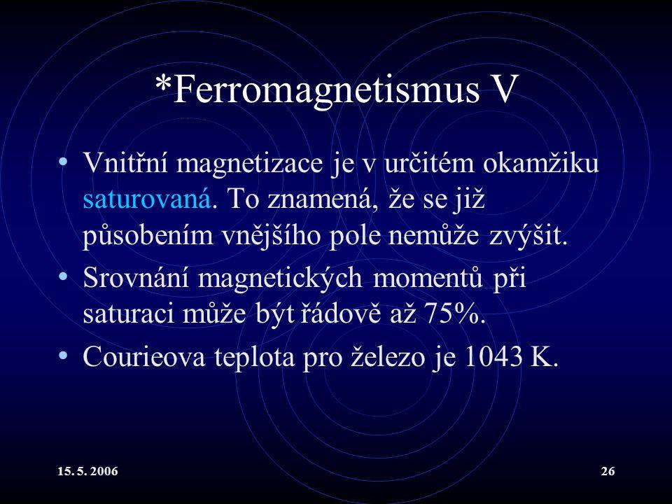 15.5. 200626 *Ferromagnetismus V Vnitřní magnetizace je v určitém okamžiku saturovaná.