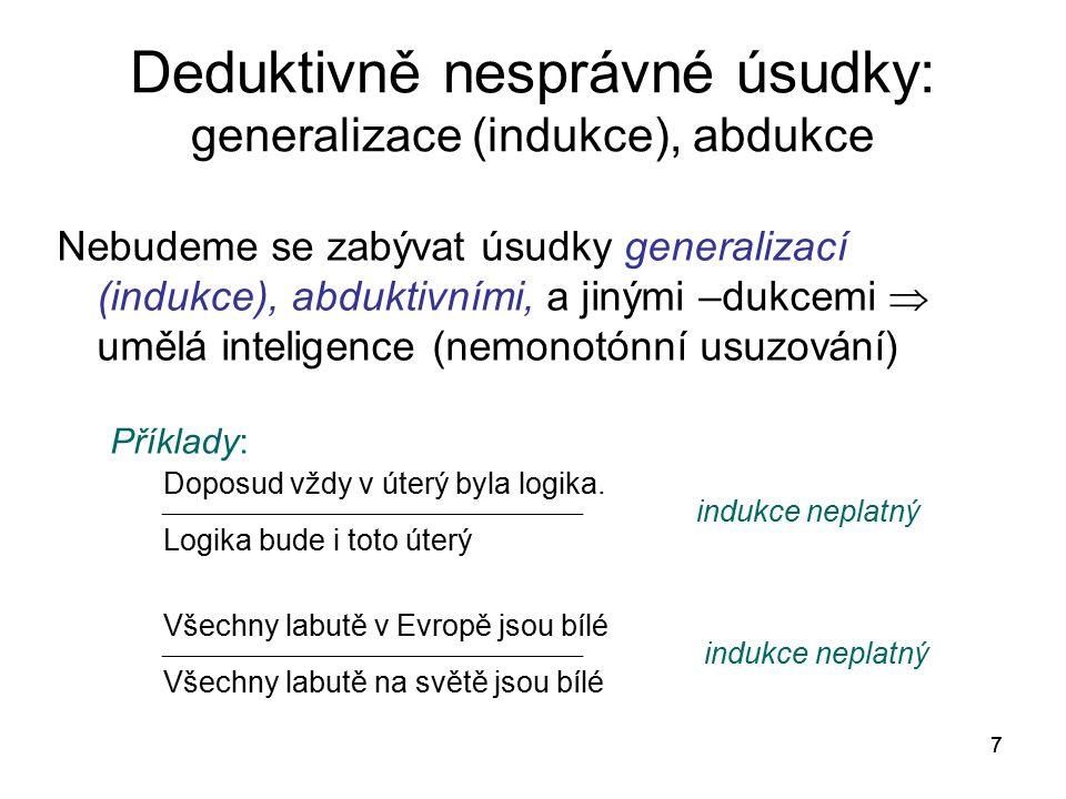 77 Deduktivně nesprávné úsudky: generalizace (indukce), abdukce Nebudeme se zabývat úsudky generalizací (indukce), abduktivními, a jinými –dukcemi  u