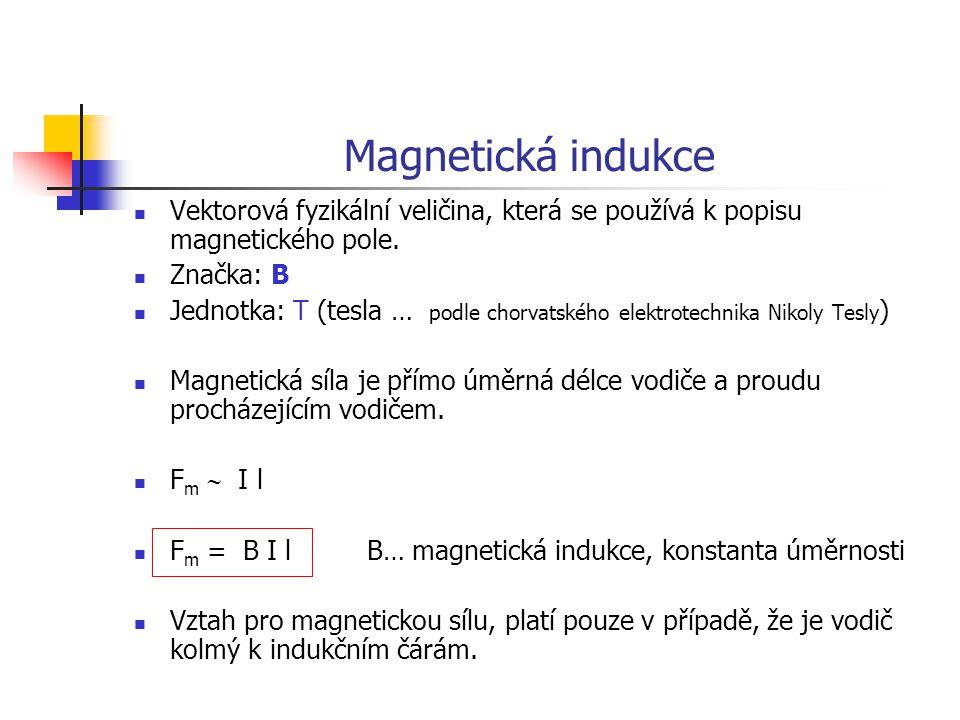 Magnetická indukce Vektorová fyzikální veličina, která se používá k popisu magnetického pole. Značka: B Jednotka: T (tesla … podle chorvatského elektr