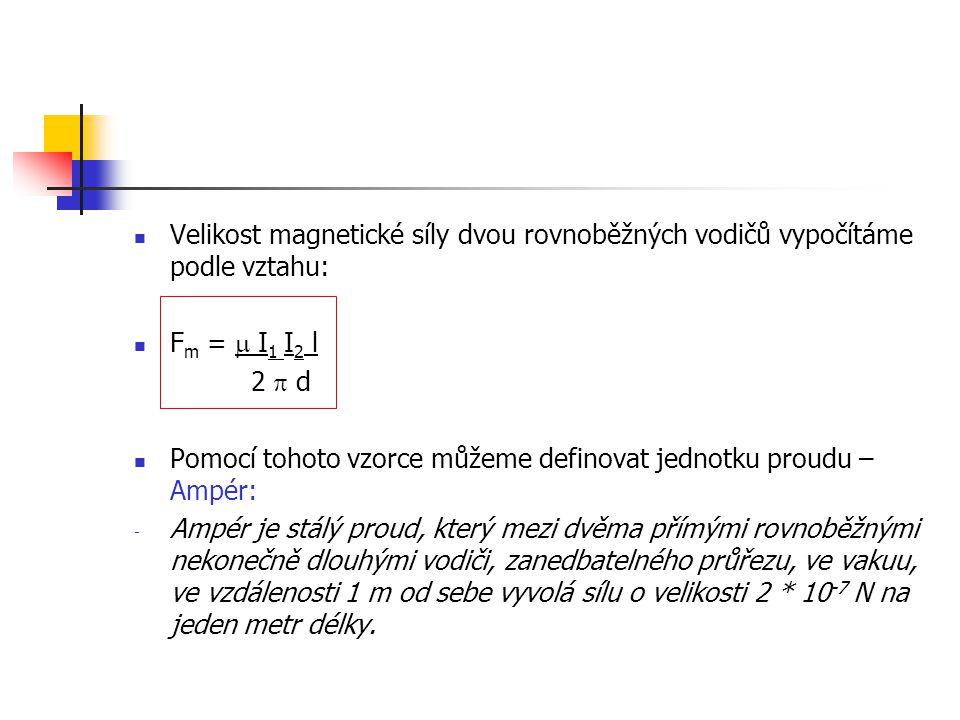 Velikost magnetické síly dvou rovnoběžných vodičů vypočítáme podle vztahu: F m =  I 1 I 2 l 2  d Pomocí tohoto vzorce můžeme definovat jednotku prou