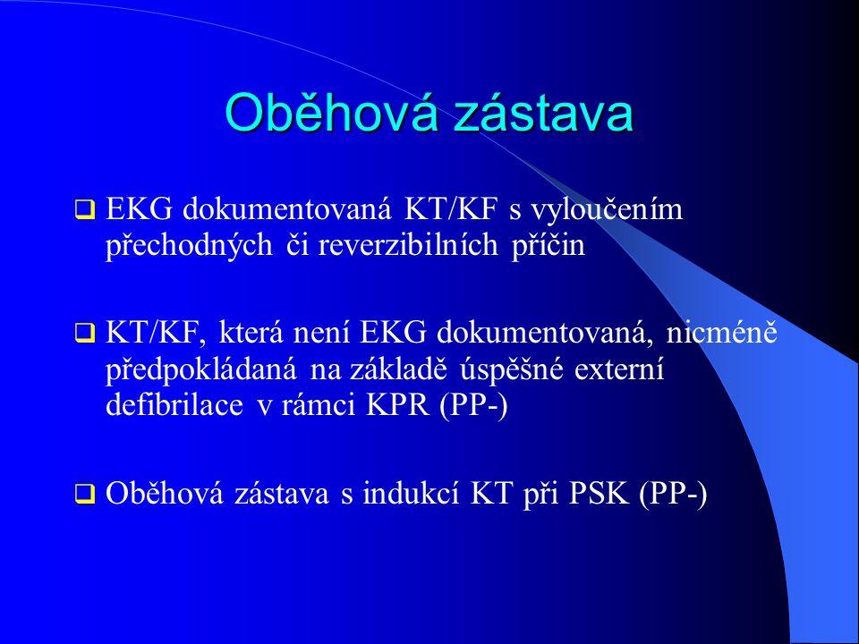 Oběhová zástava  EKG dokumentovaná KT/KF s vyloučením přechodných či reverzibilních příčin  KT/KF, která není EKG dokumentovaná, nicméně předpokláda