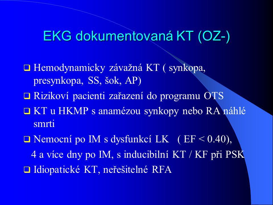EKG dokumentovaná KT (OZ-)  Hemodynamicky závažná KT ( synkopa, presynkopa, SS, šok, AP)  Rizikoví pacienti zařazení do programu OTS  KT u HKMP s a