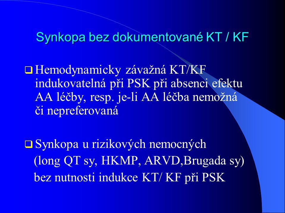 Synkopa bez dokumentované KT / KF  Hemodynamicky závažná KT/KF indukovatelná při PSK při absenci efektu AA léčby, resp. je-li AA léčba nemožná či nep