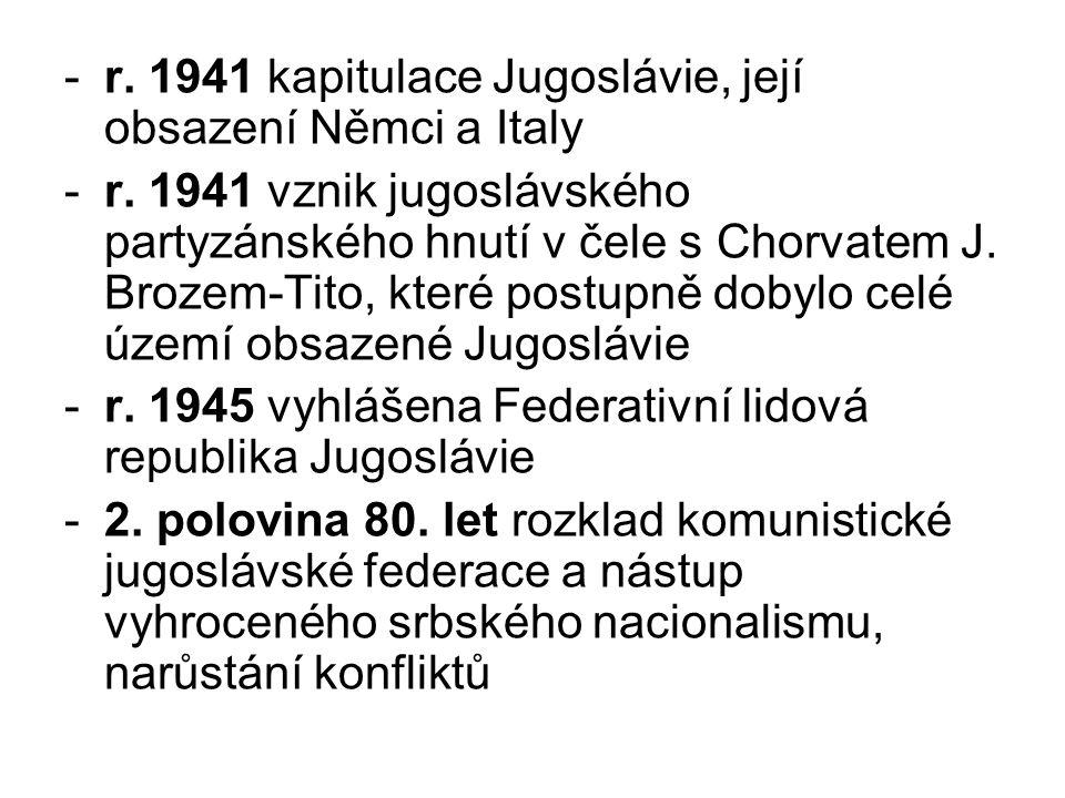 -r. 1941 kapitulace Jugoslávie, její obsazení Němci a Italy -r. 1941 vznik jugoslávského partyzánského hnutí v čele s Chorvatem J. Brozem-Tito, které