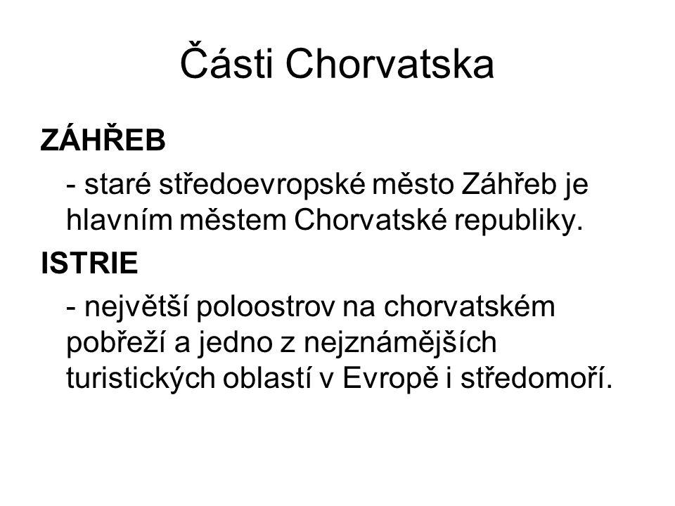 Části Chorvatska ZÁHŘEB - staré středoevropské město Záhřeb je hlavním městem Chorvatské republiky. ISTRIE - největší poloostrov na chorvatském pobřež