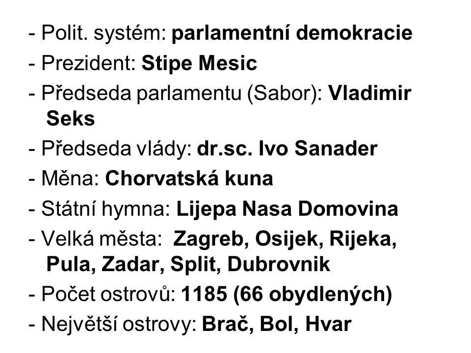 - Polit. systém: parlamentní demokracie - Prezident: Stipe Mesic - Předseda parlamentu (Sabor): Vladimir Seks - Předseda vlády: dr.sc. Ivo Sanader - M