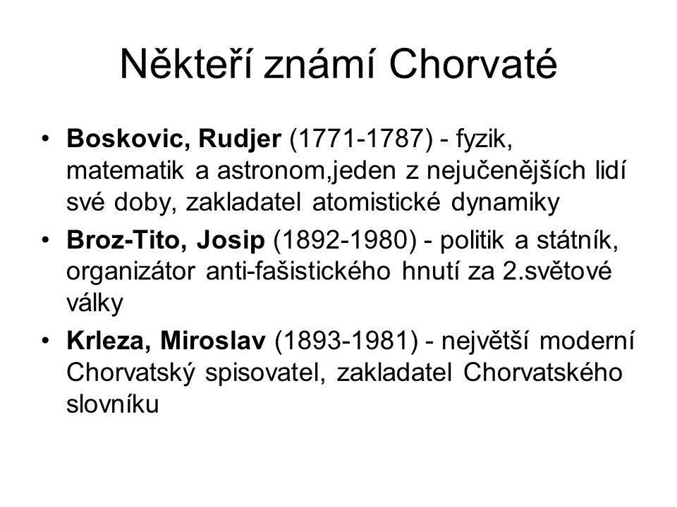 Někteří známí Chorvaté Boskovic, Rudjer (1771-1787) - fyzik, matematik a astronom,jeden z nejučenějších lidí své doby, zakladatel atomistické dynamiky