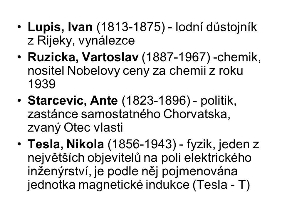 Lupis, Ivan (1813-1875) - lodní důstojník z Rijeky, vynálezce Ruzicka, Vartoslav (1887-1967) -chemik, nositel Nobelovy ceny za chemii z roku 1939 Star
