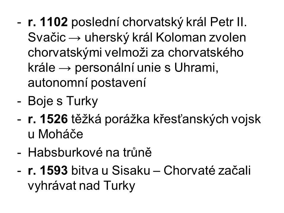 -r. 1102 poslední chorvatský král Petr II. Svačic → uherský král Koloman zvolen chorvatskými velmoži za chorvatského krále → personální unie s Uhrami,
