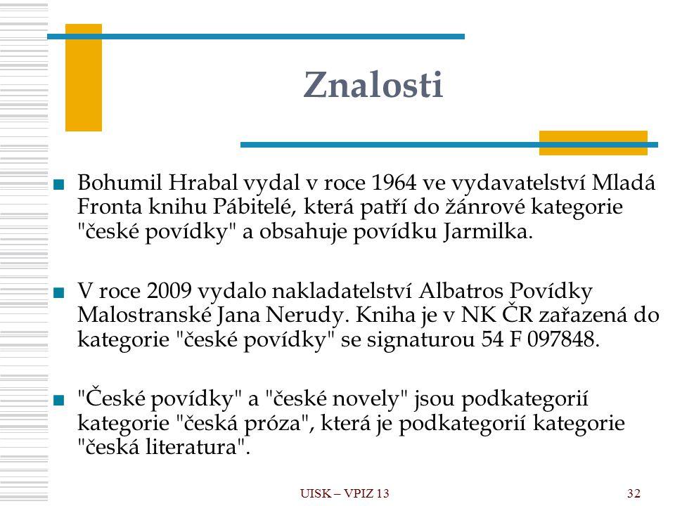 UISK – VPIZ 1332 Znalosti ■Bohumil Hrabal vydal v roce 1964 ve vydavatelství Mladá Fronta knihu Pábitelé, která patří do žánrové kategorie české povídky a obsahuje povídku Jarmilka.