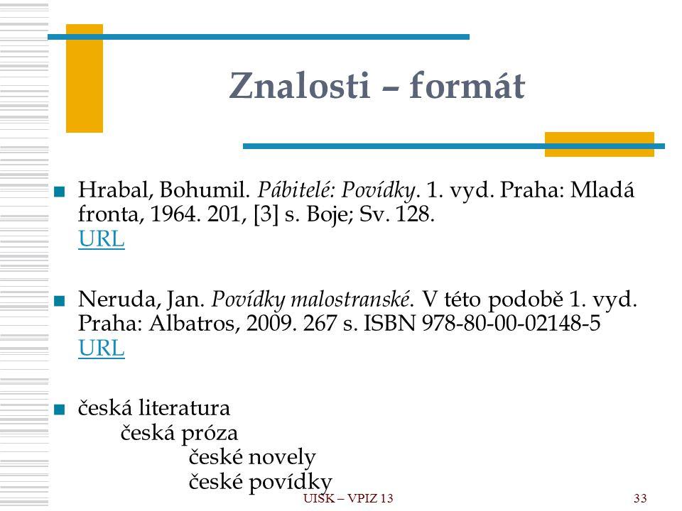 UISK – VPIZ 1333 Znalosti – formát ■Hrabal, Bohumil.