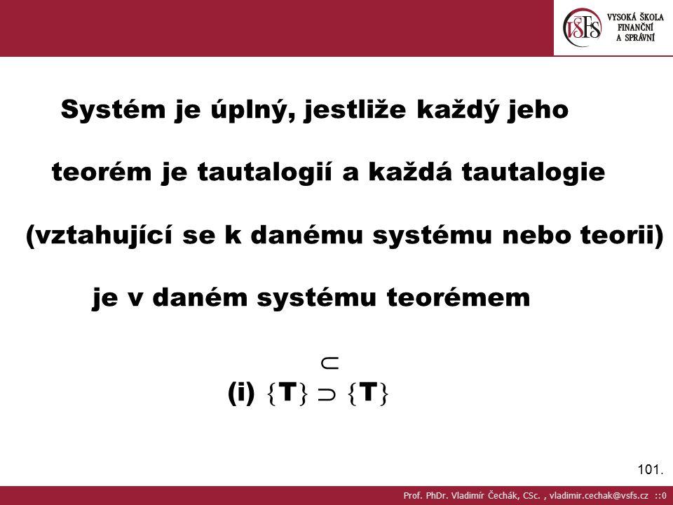101. Systém je úplný, jestliže každý jeho teorém je tautalogií a každá tautalogie (vztahující se k danému systému nebo teorii) je v daném systému teor