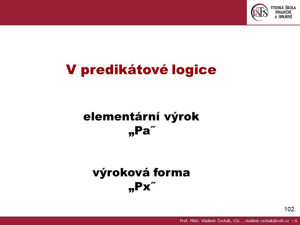 """102.V predikátové logice elementární výrok """"Pa˝ výroková forma """"Px˝ Prof."""