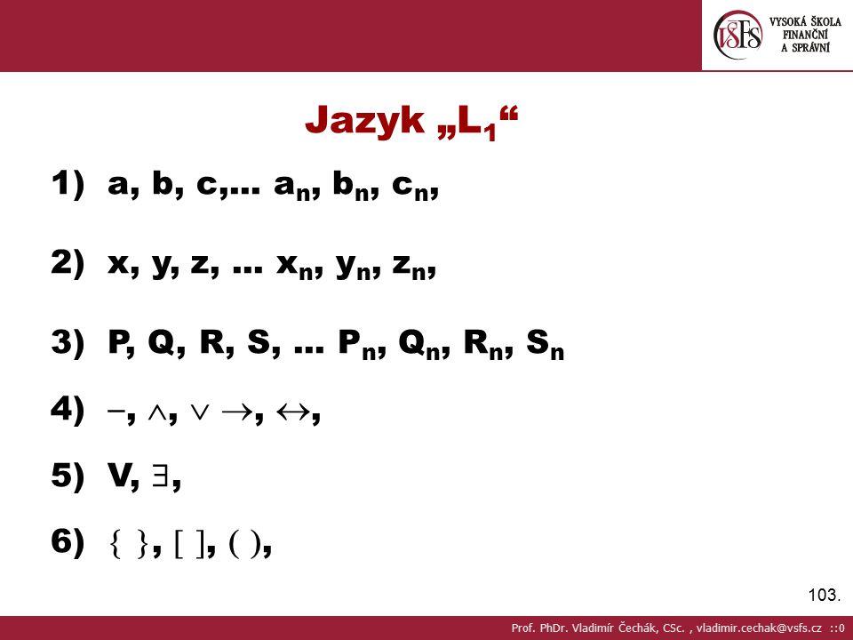 "103.Jazyk ""L 1 1) a, b, c,... a n, b n, c n, 2) x, y, z,..."