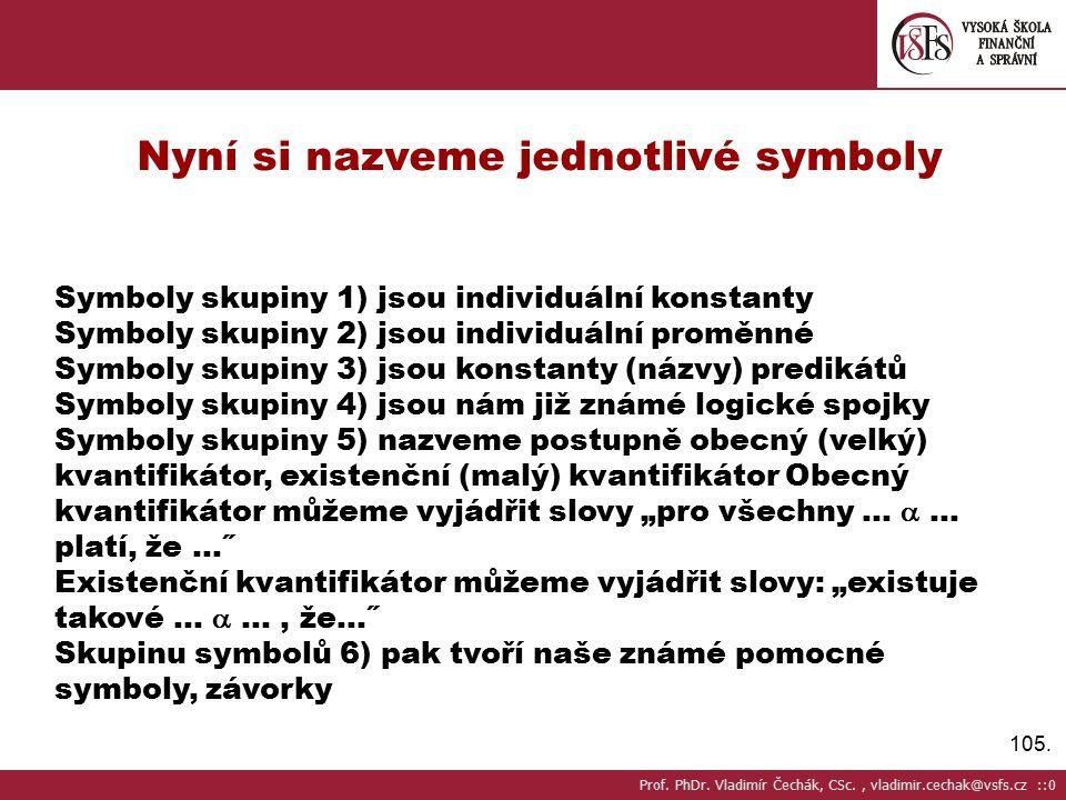105. Nyní si nazveme jednotlivé symboly Symboly skupiny 1) jsou individuální konstanty Symboly skupiny 2) jsou individuální proměnné Symboly skupiny 3