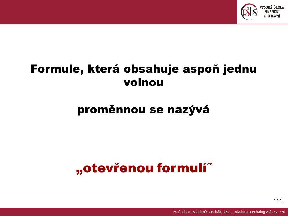 """111.Formule, která obsahuje aspoň jednu volnou proměnnou se nazývá """"otevřenou formulí˝ Prof."""
