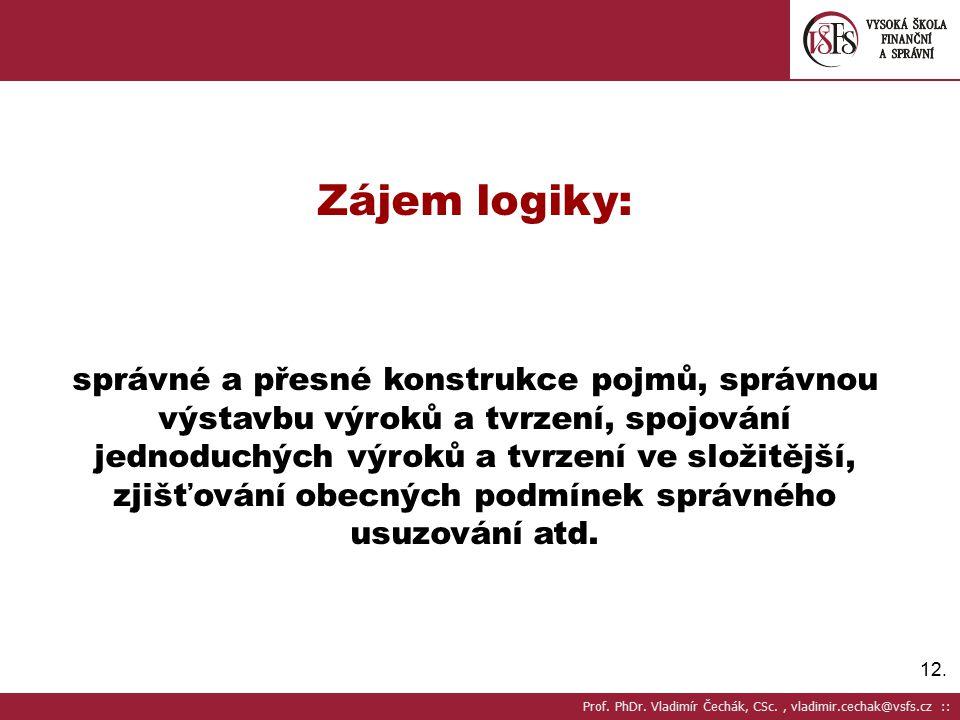 12. Zájem logiky: správné a přesné konstrukce pojmů, správnou výstavbu výroků a tvrzení, spojování jednoduchých výroků a tvrzení ve složitější, zjišťo