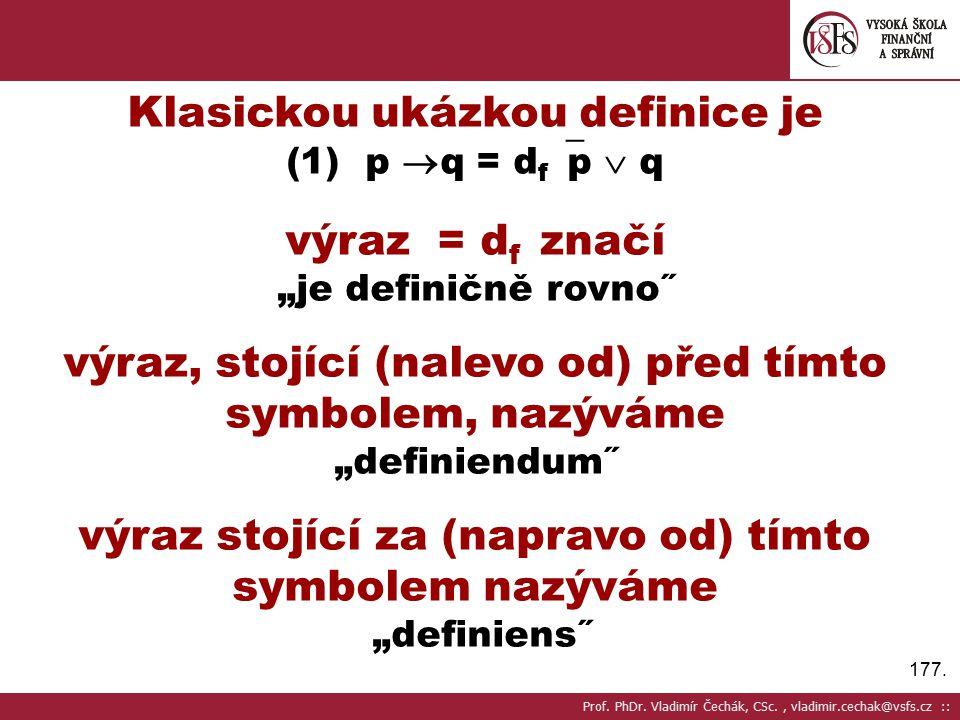 """177. Klasickou ukázkou definice je (1) p  q = d f  p  q výraz = d f značí """"je definičně rovno˝ výraz, stojící (nalevo od) před tímto symbolem, nazý"""