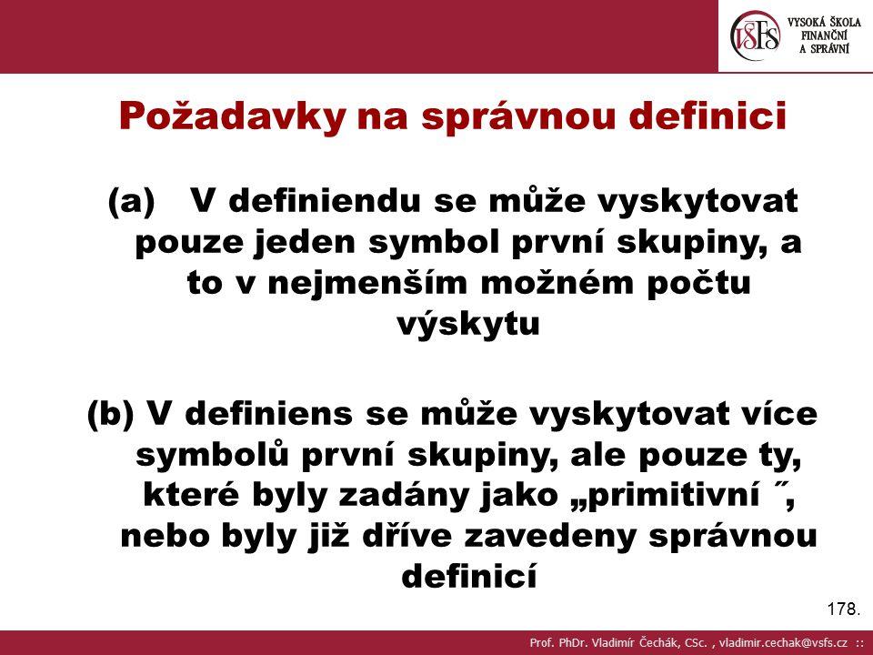 178. Požadavky na správnou definici (a) V definiendu se může vyskytovat pouze jeden symbol první skupiny, a to v nejmenším možném počtu výskytu (b) V