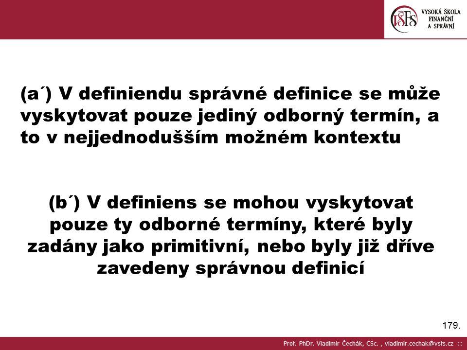 179. (a´) V definiendu správné definice se může vyskytovat pouze jediný odborný termín, a to v nejjednodušším možném kontextu (b´) V definiens se moho