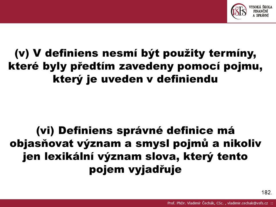 182. (v) V definiens nesmí být použity termíny, které byly předtím zavedeny pomocí pojmu, který je uveden v definiendu (vi) Definiens správné definice