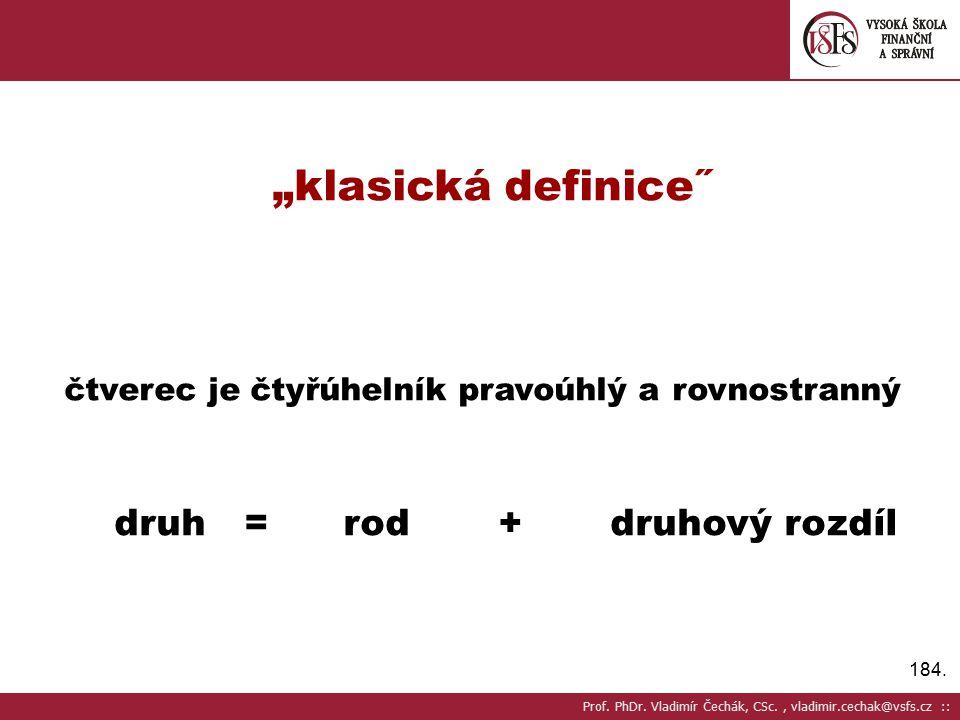"""184. """"klasická definice˝ čtverec je čtyřúhelník pravoúhlý a rovnostranný druh = rod + druhový rozdíl Prof. PhDr. Vladimír Čechák, CSc., vladimir.cecha"""