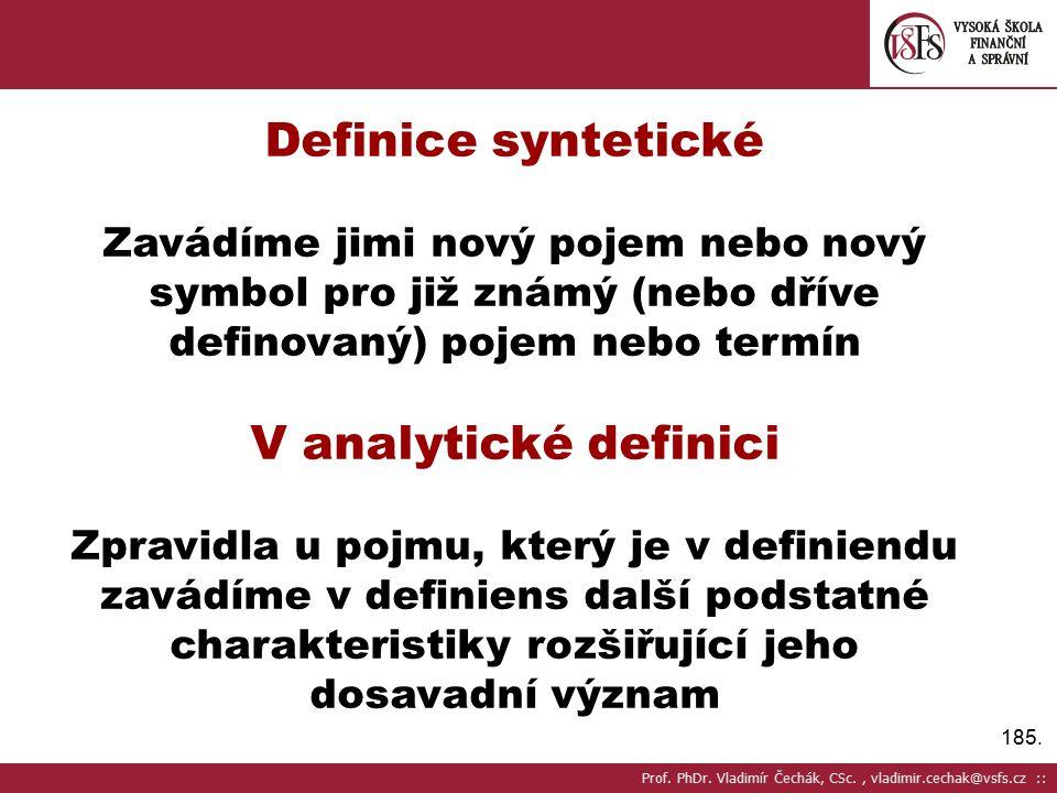 185. Definice syntetické Zavádíme jimi nový pojem nebo nový symbol pro již známý (nebo dříve definovaný) pojem nebo termín V analytické definici Zprav