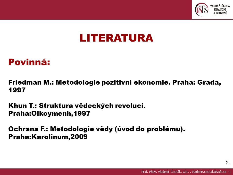 2.2.LITERATURA Povinná: Friedman M.: Metodologie pozitivní ekonomie.