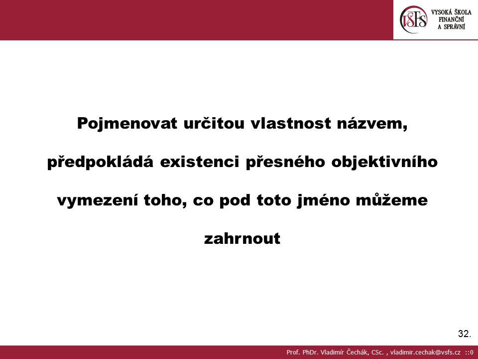 32. Pojmenovat určitou vlastnost názvem, předpokládá existenci přesného objektivního vymezení toho, co pod toto jméno můžeme zahrnout Prof. PhDr. Vlad